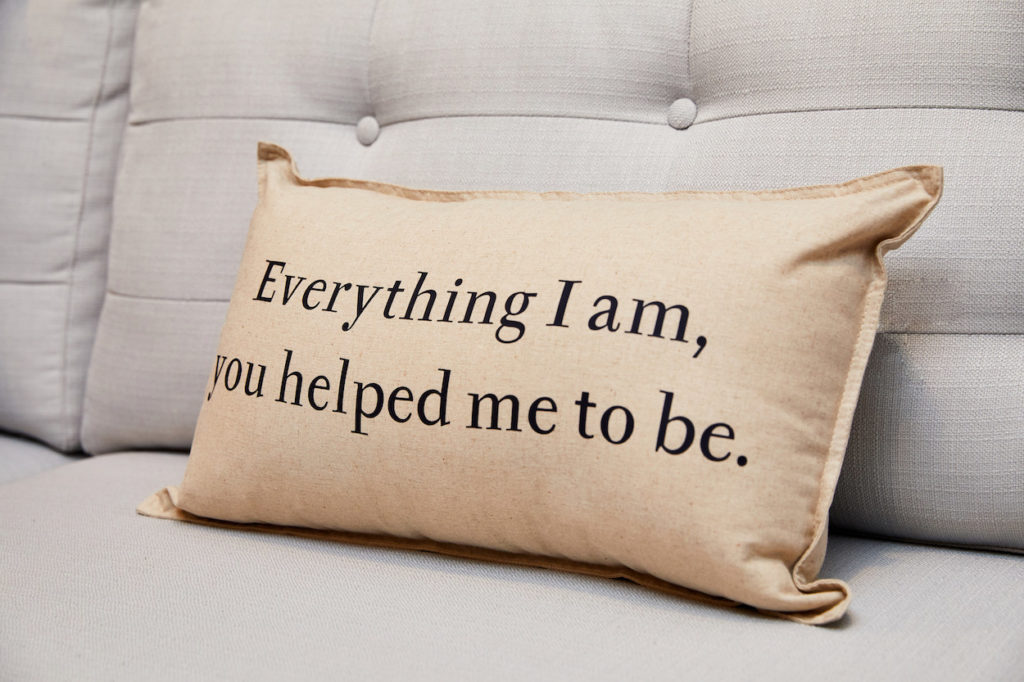 """""""Everything I am, you helped me to be"""" pillow"""