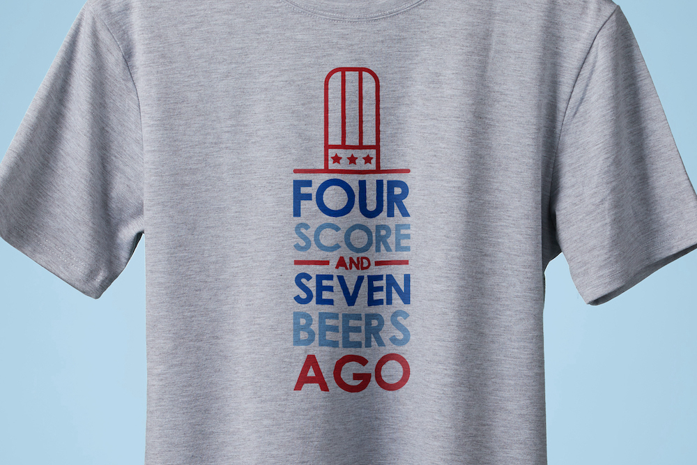 """T-shirt that reads """"four score and seven beers ago"""""""